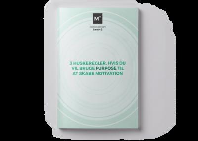 3 huskeregler, hvis du vil bruge purpose til at skabe motivation